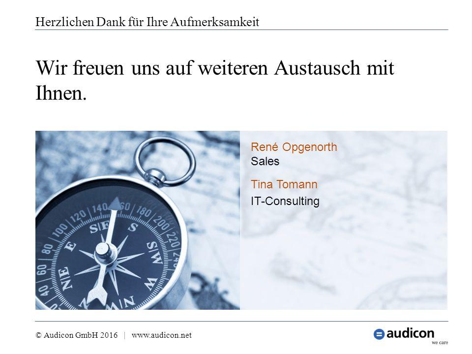 Wir freuen uns auf weiteren Austausch mit Ihnen. Herzlichen Dank für Ihre Aufmerksamkeit Tina Tomann IT-Consulting René Opgenorth Sales © Audicon GmbH