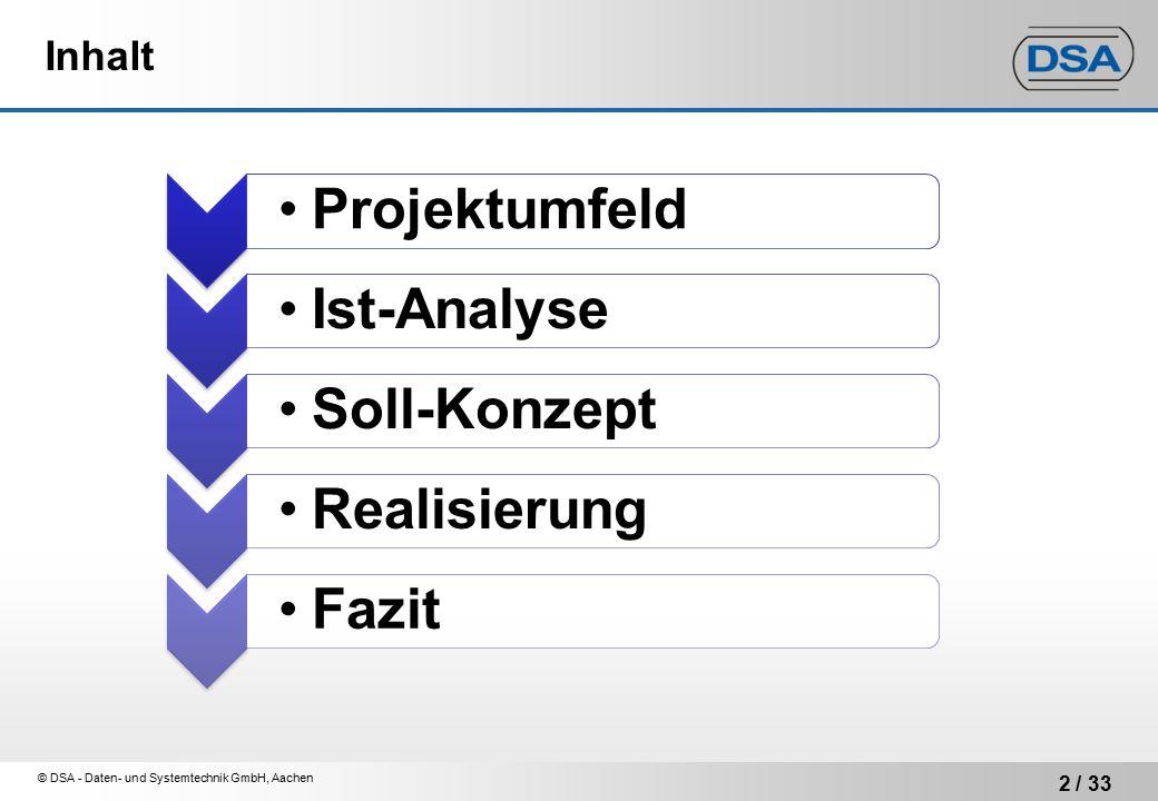 © DSA - Daten- und Systemtechnik GmbH, Aachen 2 / 33 Inhalt Projektumfeld Ist-Analyse Soll-Konzept Realisierung Fazit