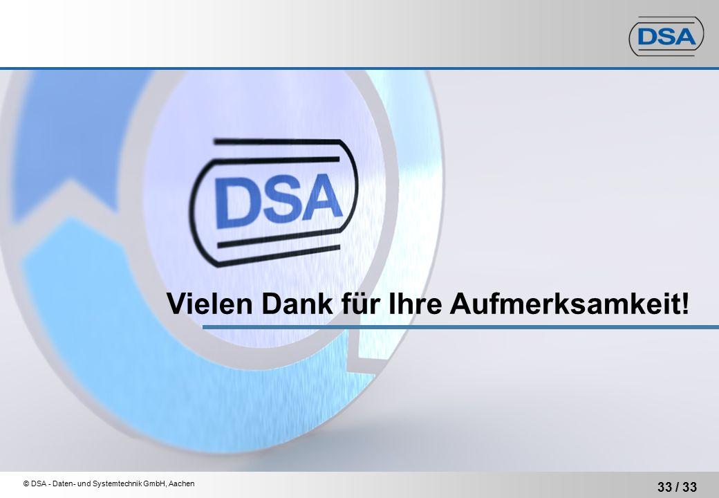 © DSA - Daten- und Systemtechnik GmbH, Aachen 33 / 33 Vielen Dank für Ihre Aufmerksamkeit!