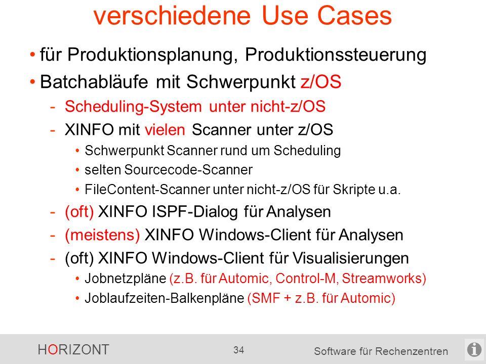 HORIZONT 33 Software für Rechenzentren verschiedene Use Cases für Produktionsplanung, Produktionssteuerung Batchabläufe mit Schwerpunkt z/OS -Scheduling-System unter z/OS -XINFO mit vielen Scanner unter z/OS Schwerpunkt Scanner rund um Scheduling selten Sourcecode-Scanner FileContent-Scanner unter nicht-z/OS für Skripte u.a.