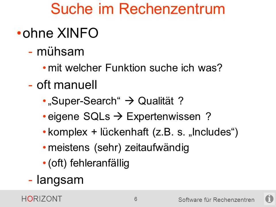 HORIZONT 6 Software für Rechenzentren Suche im Rechenzentrum ohne XINFO -mühsam mit welcher Funktion suche ich was.