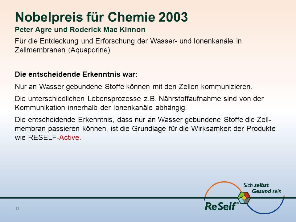 Nobelpreis für Chemie 2003 Peter Agre und Roderick Mac Kinnon Für die Entdeckung und Erforschung der Wasser- und Ionenkanäle in Zellmembranen (Aquaporine) Die entscheidende Erkenntnis war: Nur an Wasser gebundene Stoffe können mit den Zellen kommunizieren.