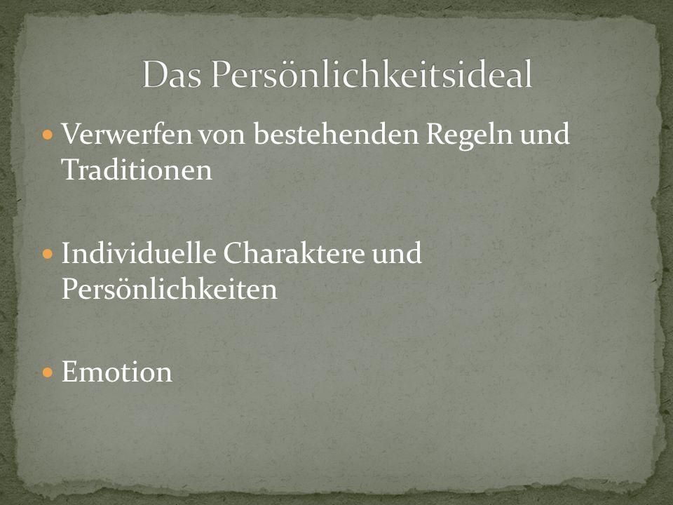 Verwerfen von bestehenden Regeln und Traditionen Individuelle Charaktere und Persönlichkeiten Emotion