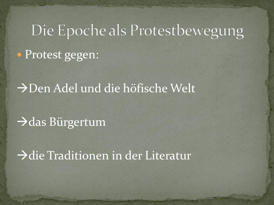 Protest gegen:  Den Adel und die höfische Welt  das Bürgertum  die Traditionen in der Literatur