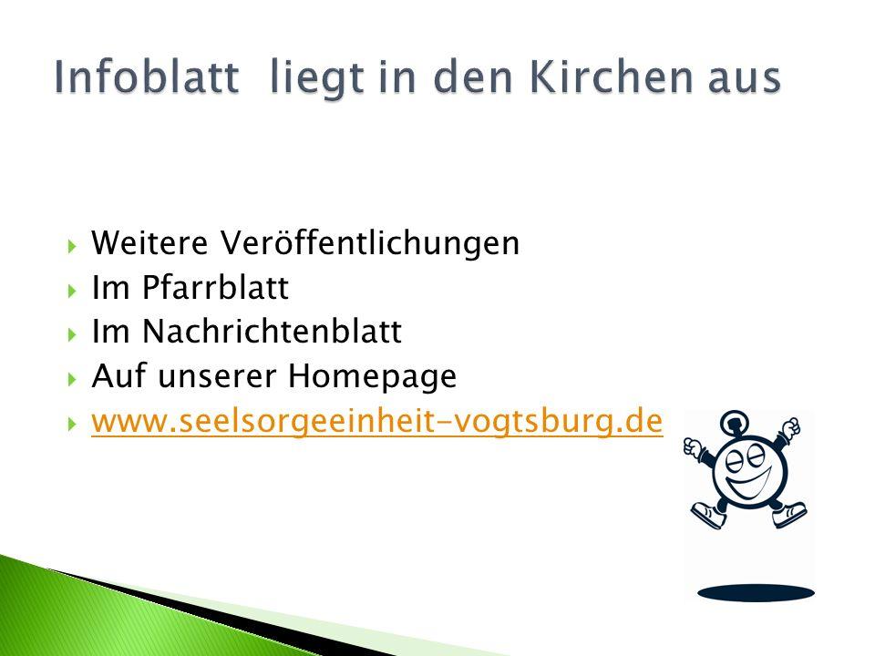  Weitere Veröffentlichungen  Im Pfarrblatt  Im Nachrichtenblatt  Auf unserer Homepage  www.seelsorgeeinheit-vogtsburg.de www.seelsorgeeinheit-vogtsburg.de