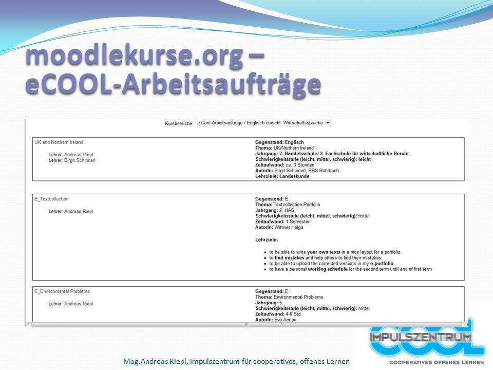 Mag.Andreas Riepl, Impulszentrum für cooperatives, offenes Lernen moodlekurse.org – eCOOL-Arbeitsaufträge