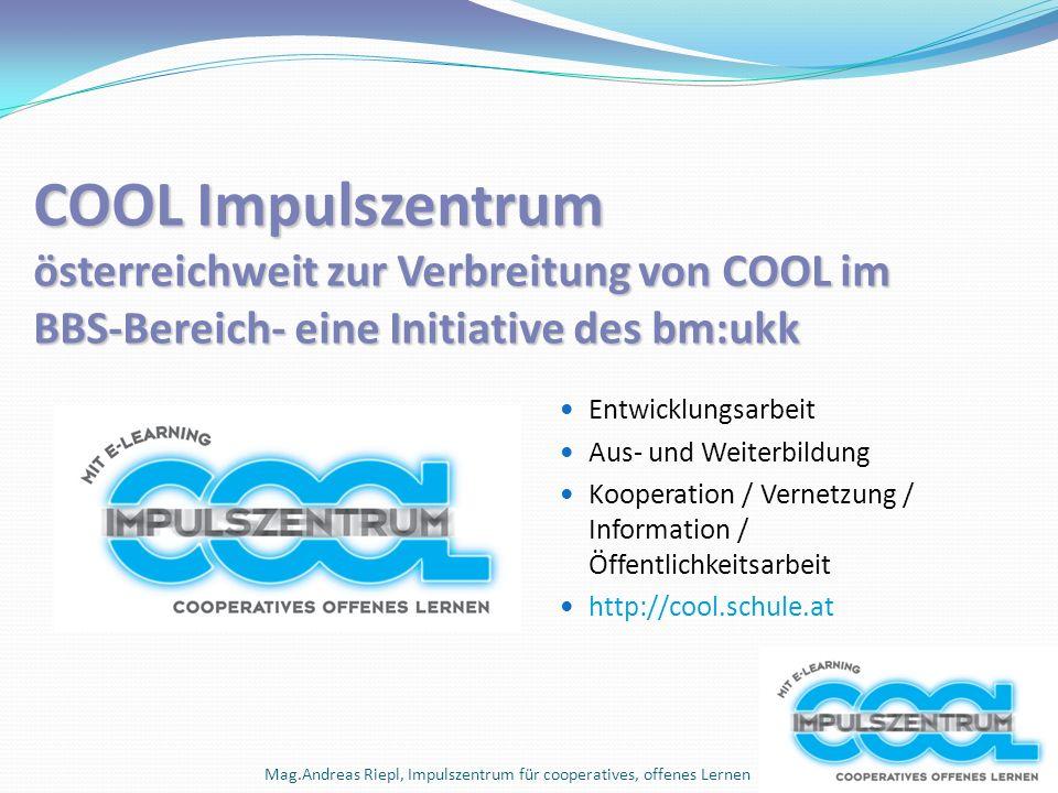 Mag.Andreas Riepl, Impulszentrum für cooperatives, offenes Lernen COOL Impulszentrum österreichweit zur Verbreitung von COOL im BBS-Bereich- eine Init