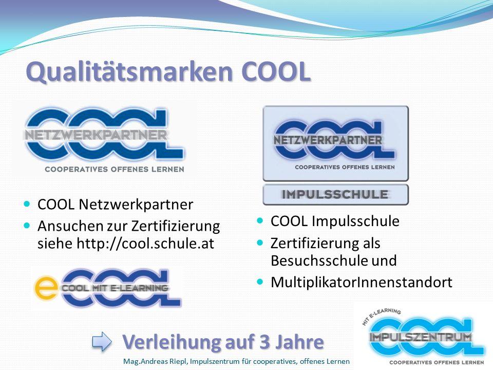 Mag.Andreas Riepl, Impulszentrum für cooperatives, offenes Lernen Qualitätsmarken COOL COOL Netzwerkpartner Ansuchen zur Zertifizierung siehe http://c