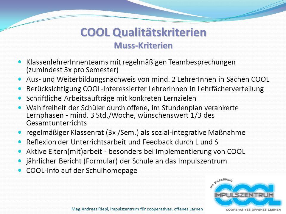 Mag.Andreas Riepl, Impulszentrum für cooperatives, offenes Lernen COOL Qualitätskriterien Muss-Kriterien KlassenlehrerInnenteams mit regelmäßigen Team