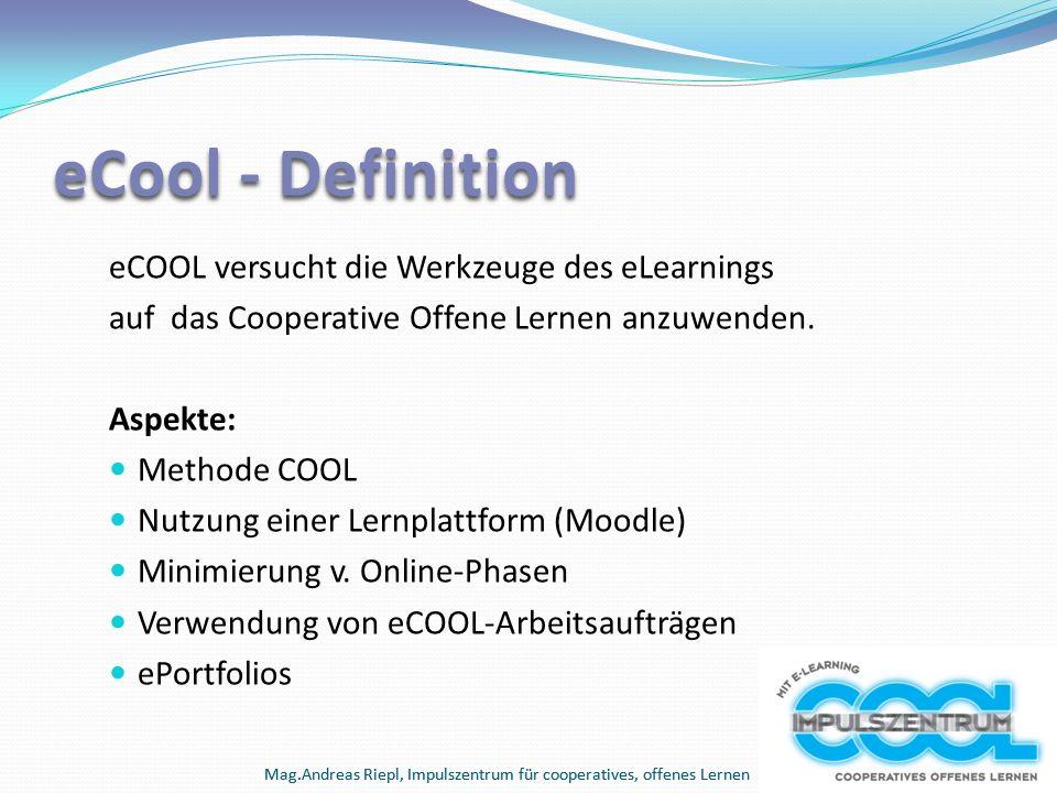 Mag.Andreas Riepl, Impulszentrum für cooperatives, offenes Lernen eCool - Definition eCOOL versucht die Werkzeuge des eLearnings auf das Cooperative Offene Lernen anzuwenden.