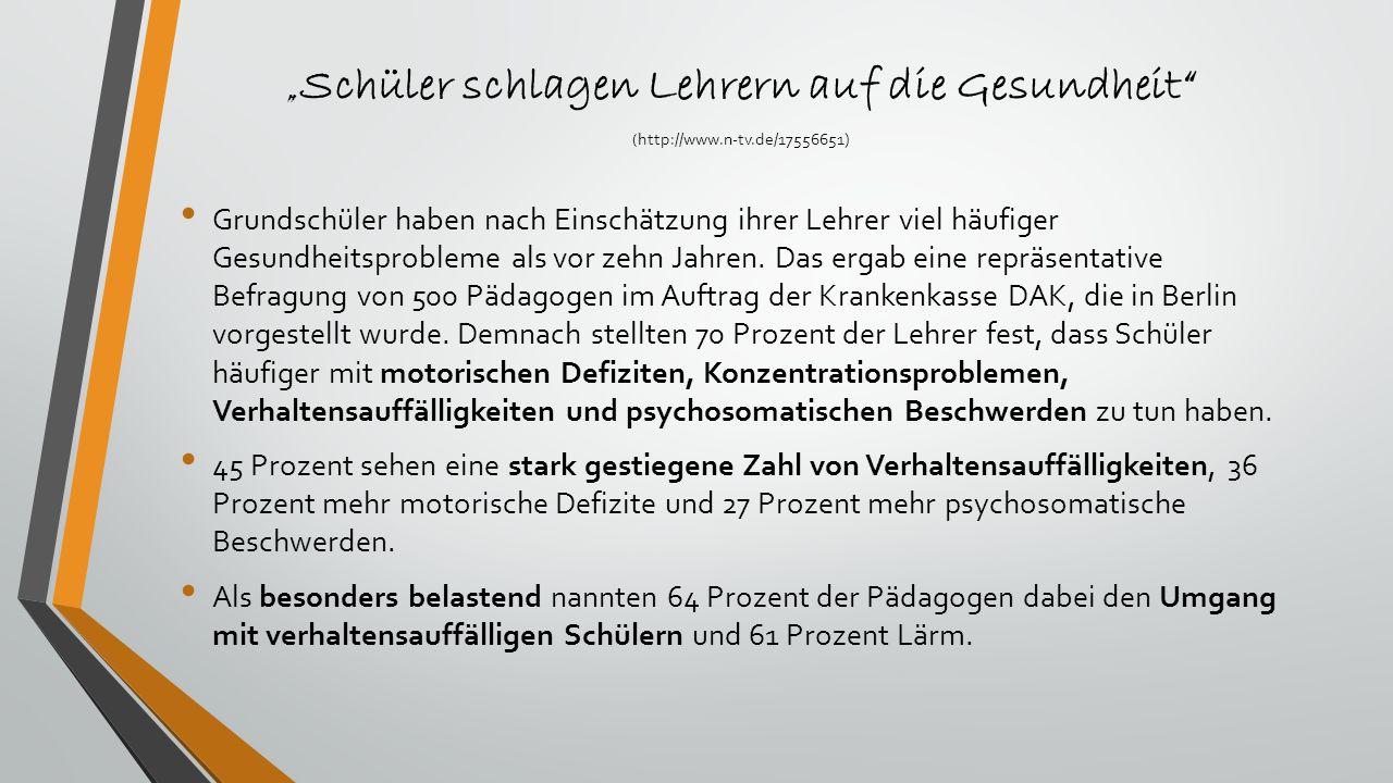 """"""" Schüler schlagen Lehrern auf die Gesundheit"""" ( http://www.n-tv.de/17556651) Grundschüler haben nach Einschätzung ihrer Lehrer viel häufiger Gesundhe"""
