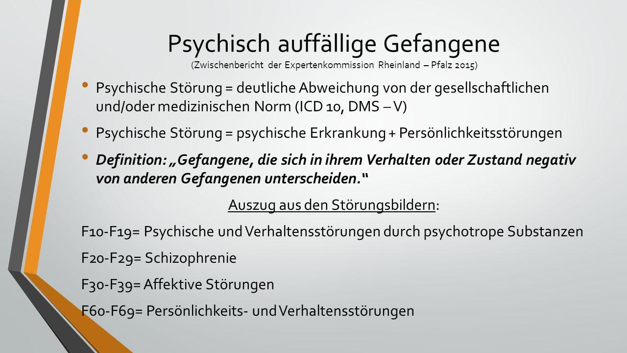 Psychisch auffällige Gefangene (Zwischenbericht der Expertenkommission Rheinland – Pfalz 2015) Psychische Störung = deutliche Abweichung von der gesel