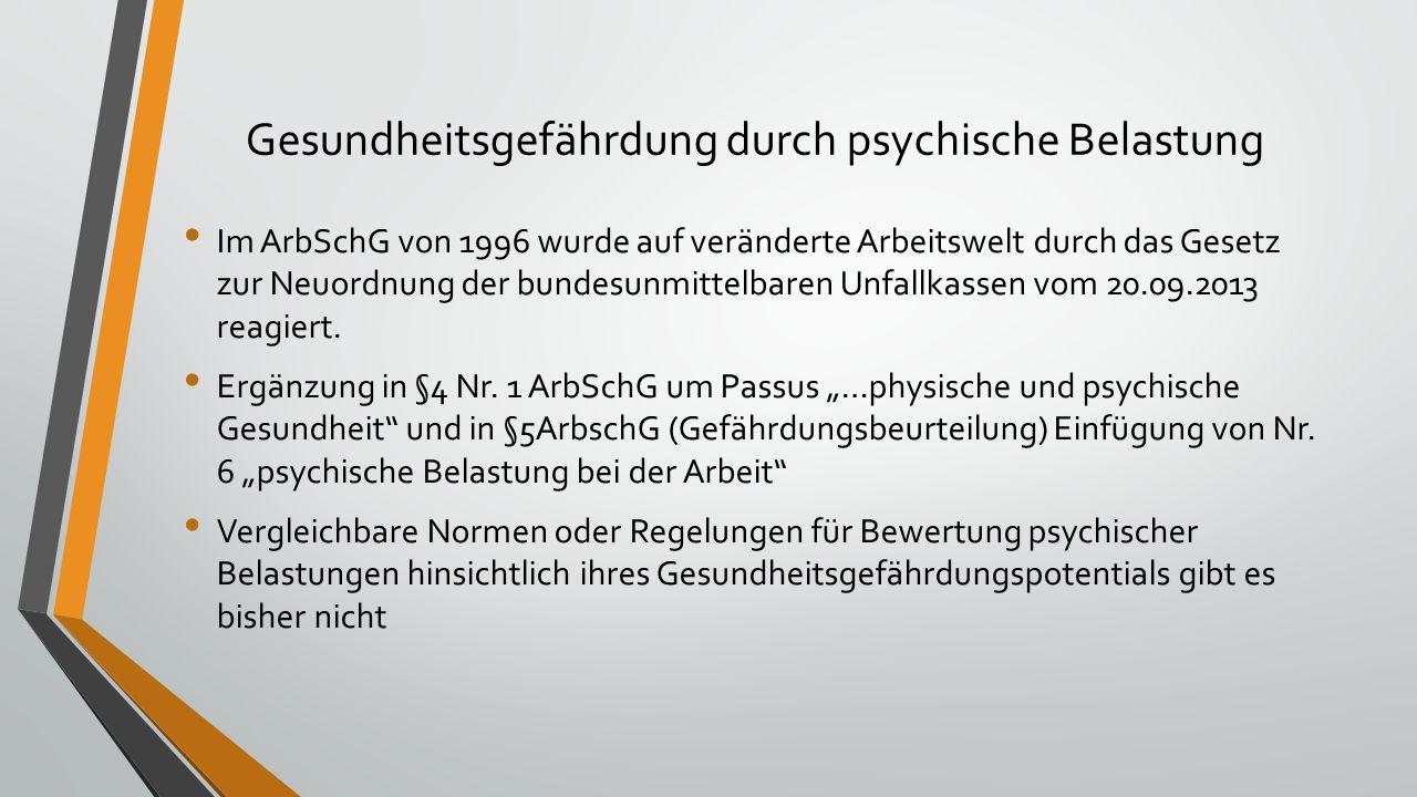 Gesundheitsgefährdung durch psychische Belastung Im ArbSchG von 1996 wurde auf veränderte Arbeitswelt durch das Gesetz zur Neuordnung der bundesunmittelbaren Unfallkassen vom 20.09.2013 reagiert.
