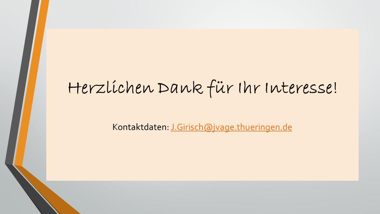 Herzlichen Dank für Ihr Interesse! Kontaktdaten: J.Girisch@jvage.thueringen.deJ.Girisch@jvage.thueringen.de