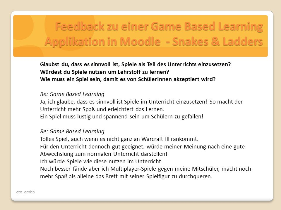 gtn gmbh Feedback zu einer Game Based Learning Applikation in Moodle - Snakes & Ladders Glaubst du, dass es sinnvoll ist, Spiele als Teil des Unterrichts einzusetzen.