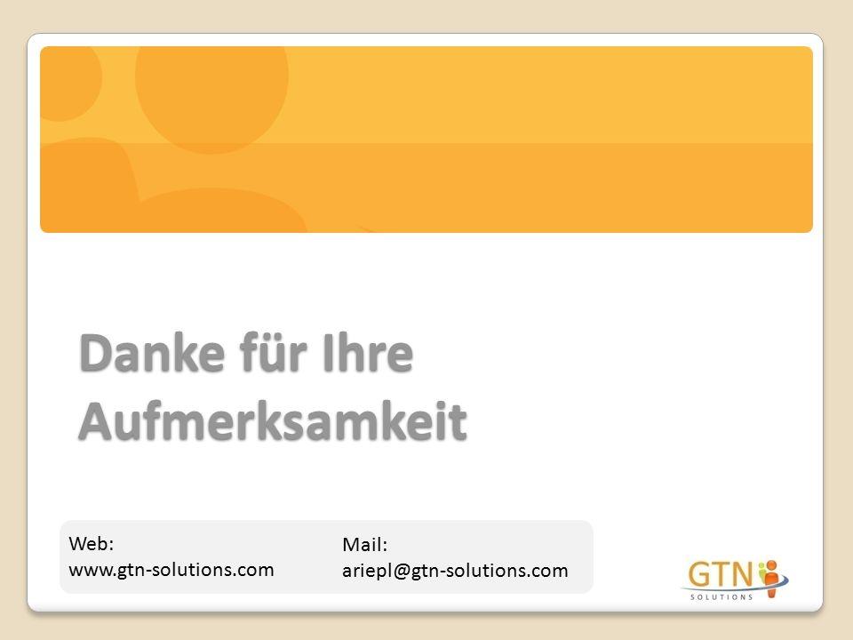 Danke für Ihre Aufmerksamkeit Web: www.gtn-solutions.com Mail: ariepl@gtn-solutions.com