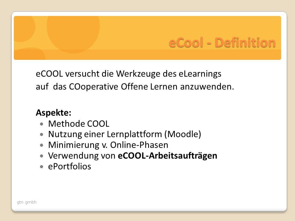 gtn gmbh eCool - Definition eCOOL versucht die Werkzeuge des eLearnings auf das COoperative Offene Lernen anzuwenden.