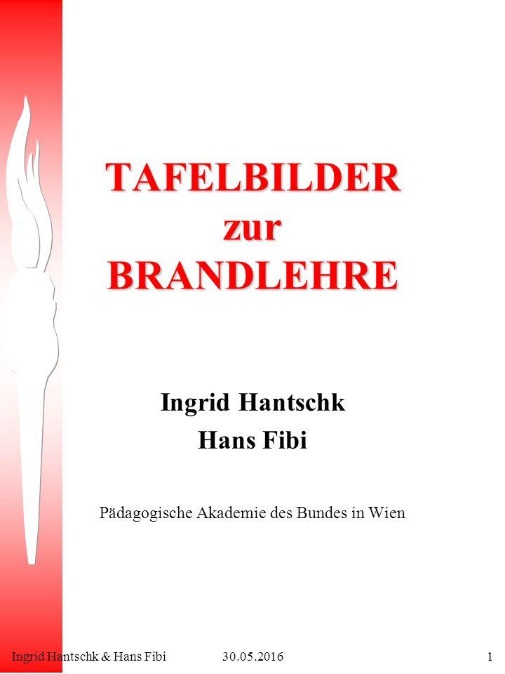 Ingrid Hantschk & Hans Fibi30.05.20161 TAFELBILDER zur BRANDLEHRE Ingrid Hantschk Hans Fibi Pädagogische Akademie des Bundes in Wien