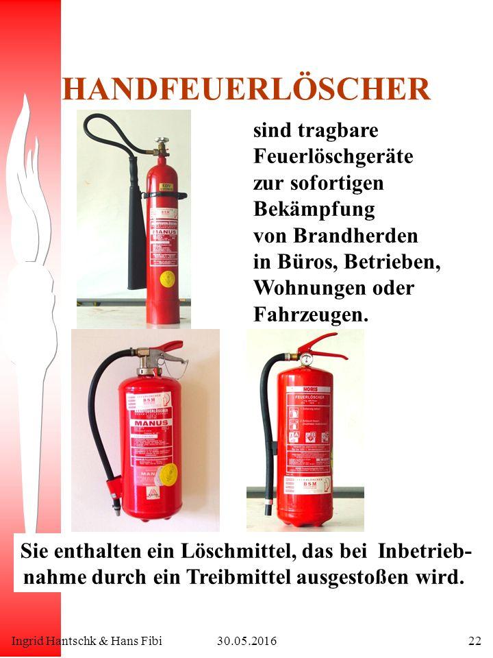 Ingrid Hantschk & Hans Fibi30.05.201622 HANDFEUERLÖSCHER sind tragbare Feuerlöschgeräte zur sofortigen Bekämpfung von Brandherden in Büros, Betrieben, Wohnungen oder Fahrzeugen.