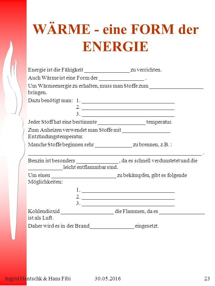 Ingrid Hantschk & Hans Fibi30.05.201623 WÄRME - eine FORM der ENERGIE Energie ist die Fähigkeit ________________ zu verrichten. Auch Wärme ist eine Fo