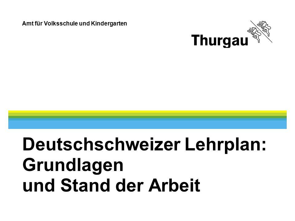 Amt für Volksschule und Kindergarten Deutschschweizer Lehrplan: Grundlagen und Stand der Arbeit