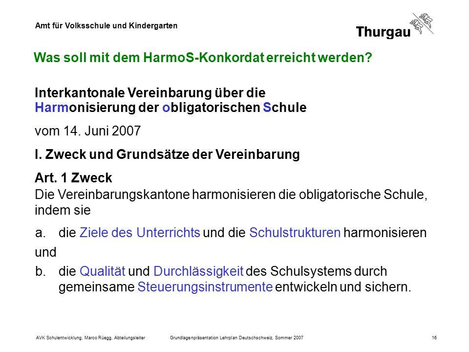 Amt für Volksschule und Kindergarten AVK Schulentwicklung, Marco Rüegg, AbteilungsleiterGrundlagenpräsentation Lehrplan Deutschschweiz, Sommer 200716