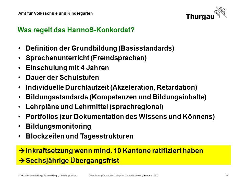 Amt für Volksschule und Kindergarten AVK Schulentwicklung, Marco Rüegg, AbteilungsleiterGrundlagenpräsentation Lehrplan Deutschschweiz, Sommer 200717 Was regelt das HarmoS-Konkordat.
