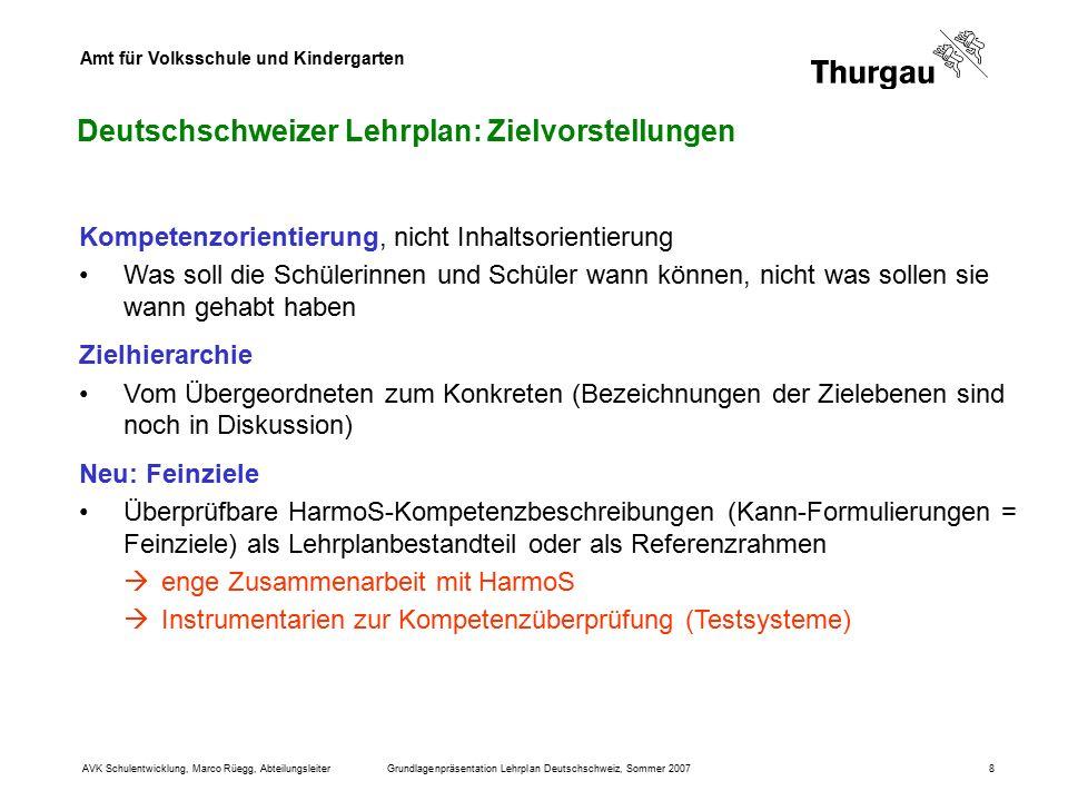Amt für Volksschule und Kindergarten AVK Schulentwicklung, Marco Rüegg, AbteilungsleiterGrundlagenpräsentation Lehrplan Deutschschweiz, Sommer 20078 D