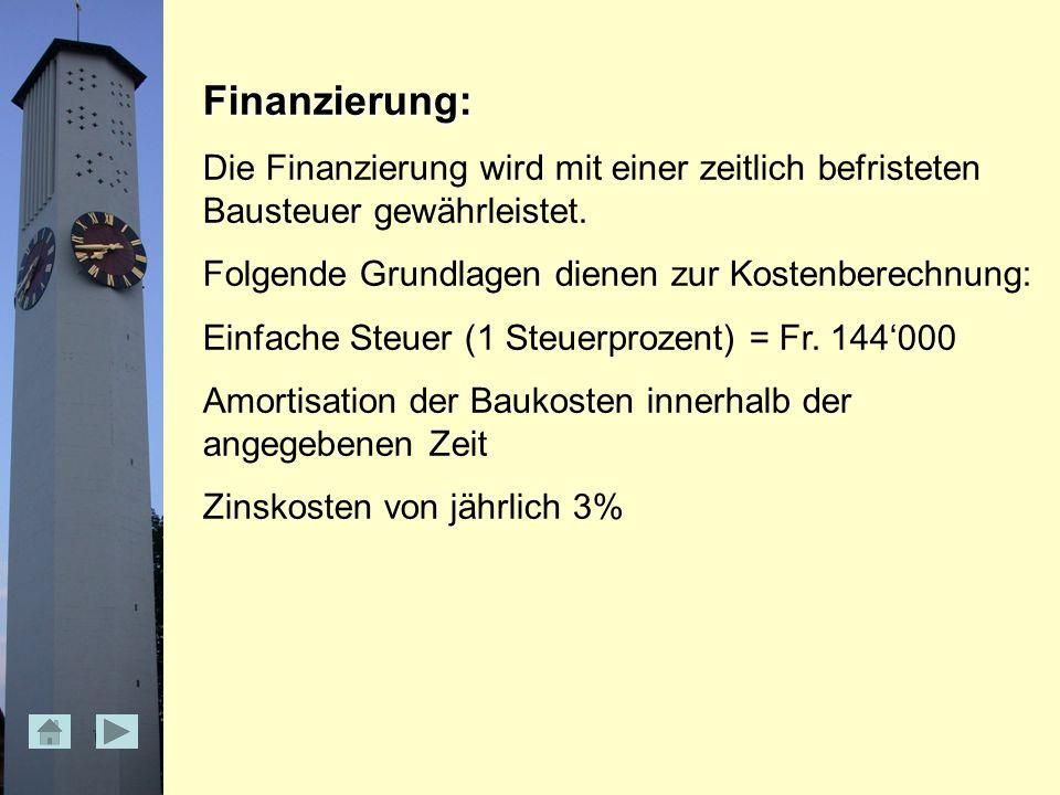 Finanzierung: Die Finanzierung wird mit einer zeitlich befristeten Bausteuer gewährleistet.