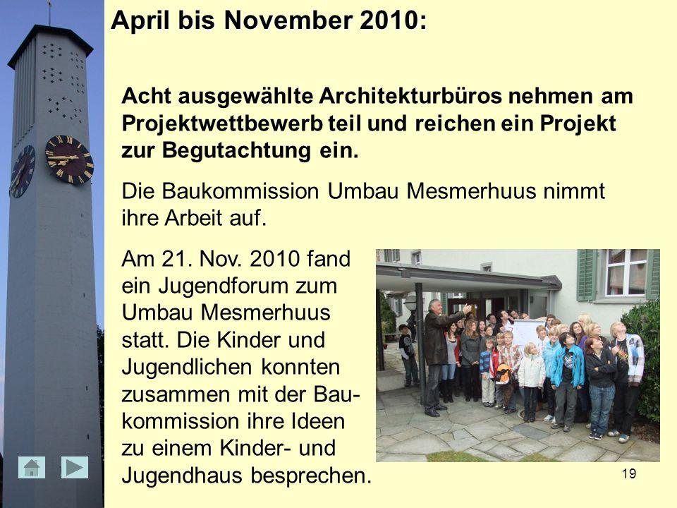 19 April bis November 2010: Acht ausgewählte Architekturbüros nehmen am Projektwettbewerb teil und reichen ein Projekt zur Begutachtung ein.