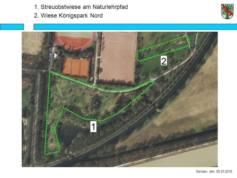 Senden, den 09.03.2016 1. Streuobstwiese am Naturlehrpfad 2. Wiese Königspark Nord