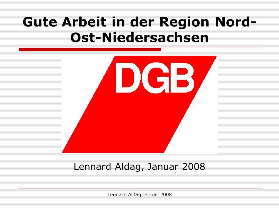 Lennard Aldag Januar 2008 Gute Arbeit in der Region Nord- Ost-Niedersachsen Lennard Aldag, Januar 2008