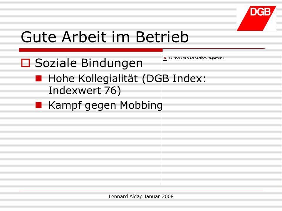 Lennard Aldag Januar 2008 Gute Arbeit im Betrieb  Soziale Bindungen Hohe Kollegialität (DGB Index: Indexwert 76) Kampf gegen Mobbing