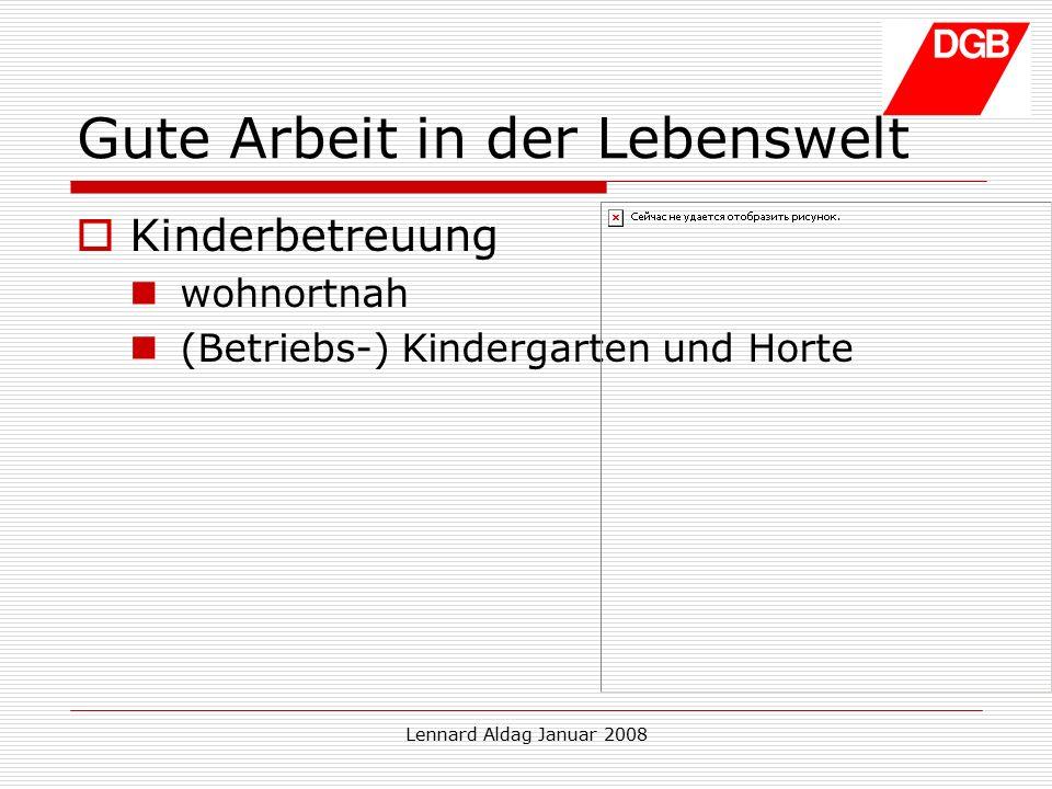 Lennard Aldag Januar 2008 Gute Arbeit in der Lebenswelt  Kinderbetreuung wohnortnah (Betriebs-) Kindergarten und Horte