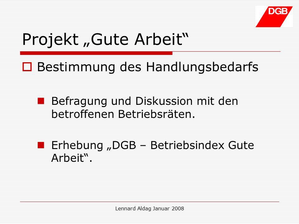 """Lennard Aldag Januar 2008 Projekt """"Gute Arbeit  Bestimmung des Handlungsbedarfs Befragung und Diskussion mit den betroffenen Betriebsräten."""