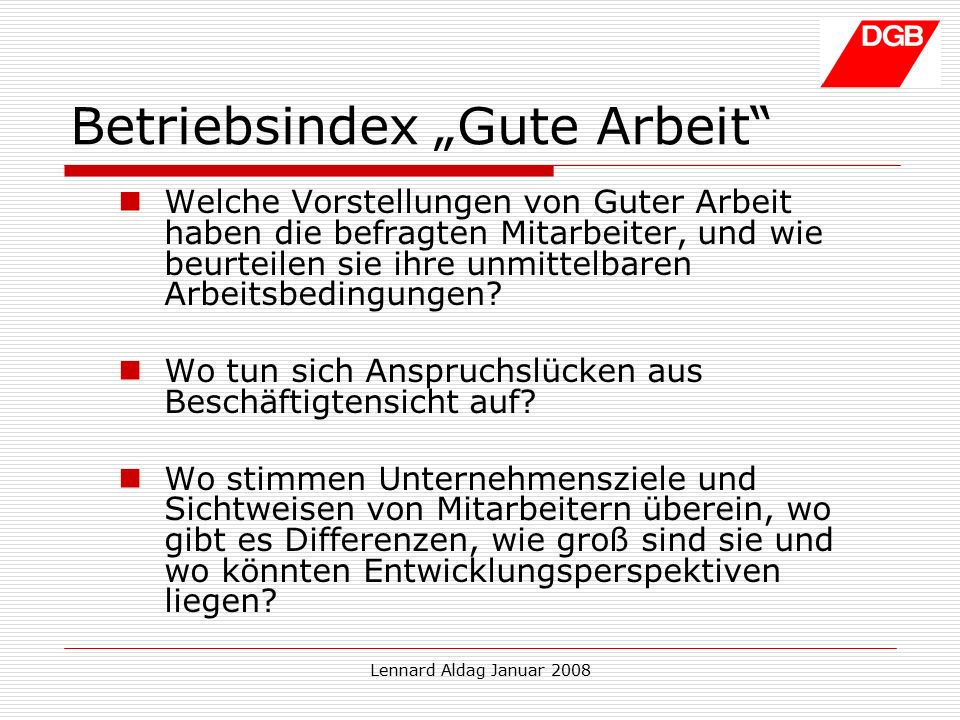 """Lennard Aldag Januar 2008 Betriebsindex """"Gute Arbeit Welche Vorstellungen von Guter Arbeit haben die befragten Mitarbeiter, und wie beurteilen sie ihre unmittelbaren Arbeitsbedingungen."""