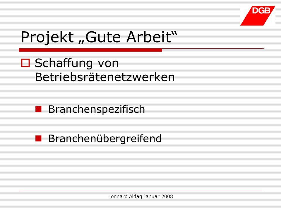 """Lennard Aldag Januar 2008 Projekt """"Gute Arbeit  Schaffung von Betriebsrätenetzwerken Branchenspezifisch Branchenübergreifend"""