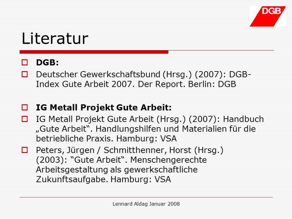 Lennard Aldag Januar 2008 Literatur  DGB:  Deutscher Gewerkschaftsbund (Hrsg.) (2007): DGB- Index Gute Arbeit 2007.