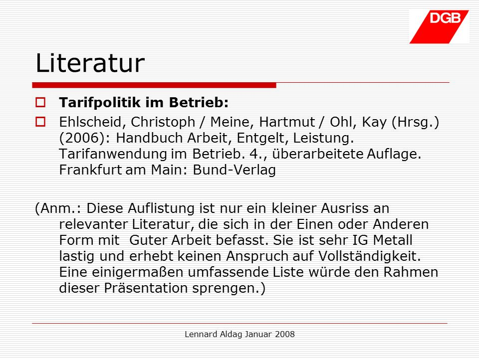 Lennard Aldag Januar 2008 Literatur  Tarifpolitik im Betrieb:  Ehlscheid, Christoph / Meine, Hartmut / Ohl, Kay (Hrsg.) (2006): Handbuch Arbeit, Entgelt, Leistung.