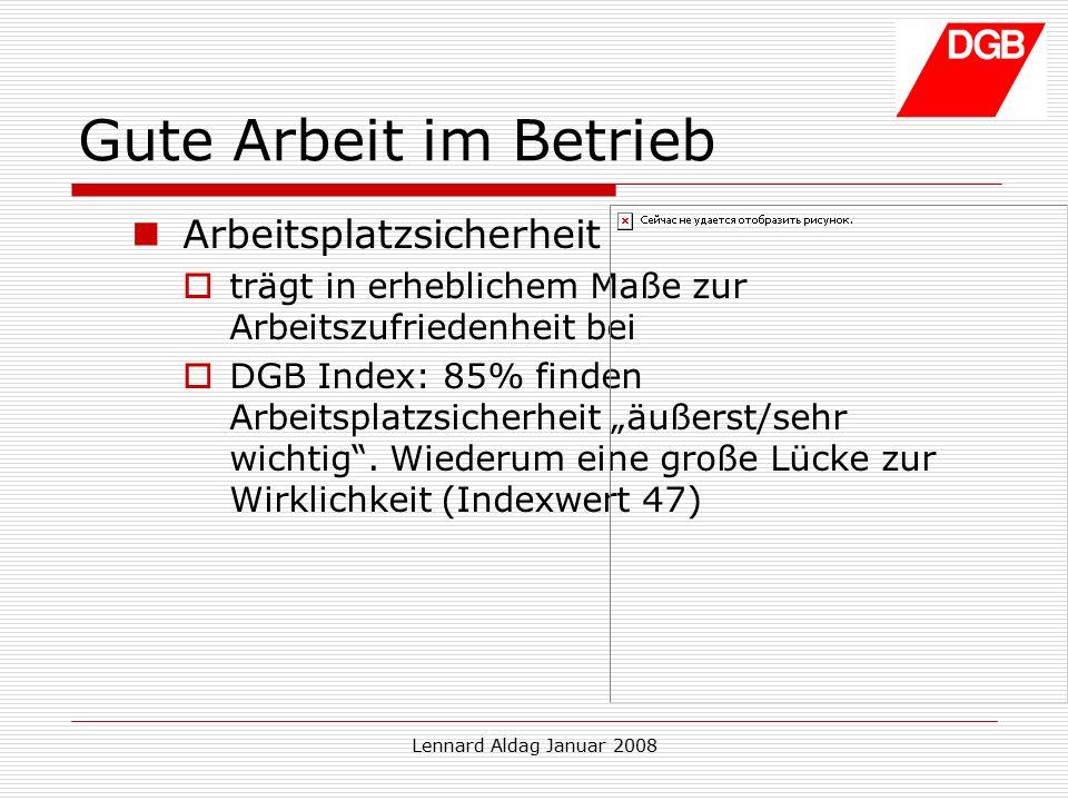 """Lennard Aldag Januar 2008 Gute Arbeit im Betrieb Arbeitsplatzsicherheit  trägt in erheblichem Maße zur Arbeitszufriedenheit bei  DGB Index: 85% finden Arbeitsplatzsicherheit """"äußerst/sehr wichtig ."""