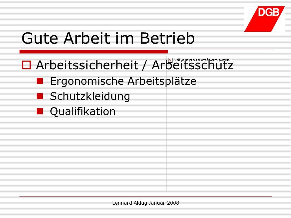 Lennard Aldag Januar 2008 Gute Arbeit im Betrieb  Arbeitssicherheit / Arbeitsschutz Ergonomische Arbeitsplätze Schutzkleidung Qualifikation