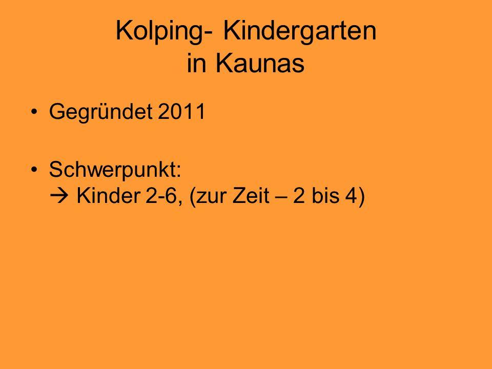 Kolping- Kindergarten in Kaunas Gegründet 2011 Schwerpunkt:  Kinder 2-6, (zur Zeit – 2 bis 4)