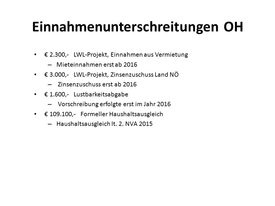 Einnahmenunterschreitungen OH € 2.300,- LWL-Projekt, Einnahmen aus Vermietung – Mieteinnahmen erst ab 2016 € 3.000,- LWL-Projekt, Zinsenzuschuss Land