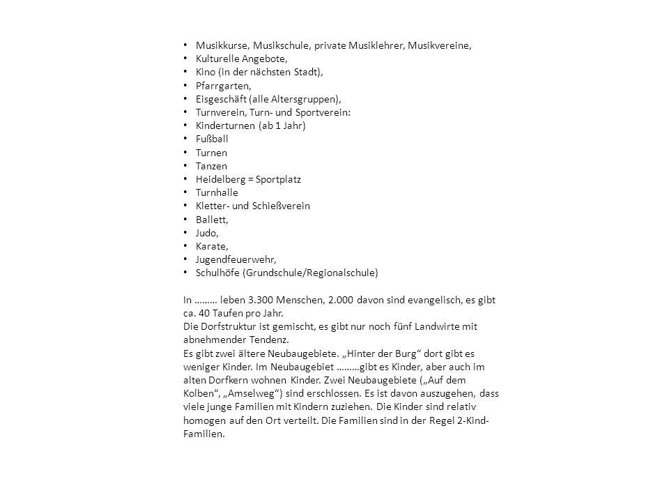 Musikkurse, Musikschule, private Musiklehrer, Musikvereine, Kulturelle Angebote, Kino (in der nächsten Stadt), Pfarrgarten, Eisgeschäft (alle Altersgr