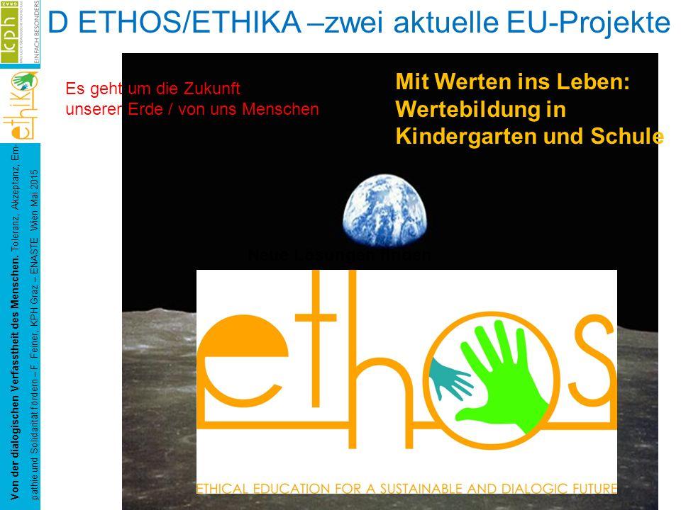 D ETHOS/ETHIKA –zwei aktuelle EU-Projekte Von der dialogischen Verfasstheit des Menschen. Toleranz, Akzeptanz, Em- pathie und Solidarität fördern – F.