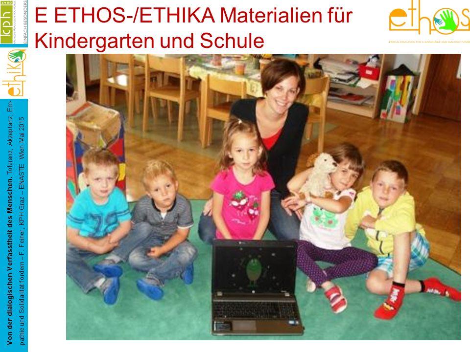 E ETHOS-/ETHIKA Materialien für Kindergarten und Schule Von der dialogischen Verfasstheit des Menschen. Toleranz, Akzeptanz, Em- pathie und Solidaritä