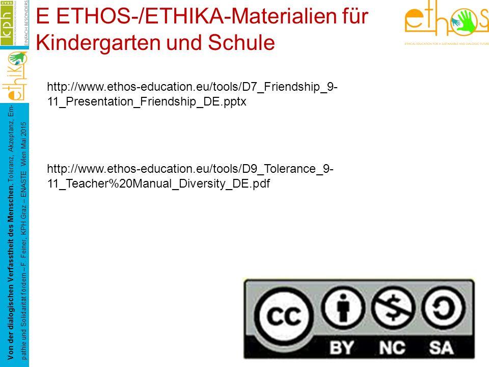 E ETHOS-/ETHIKA-Materialien für Kindergarten und Schule Von der dialogischen Verfasstheit des Menschen. Toleranz, Akzeptanz, Em- pathie und Solidaritä