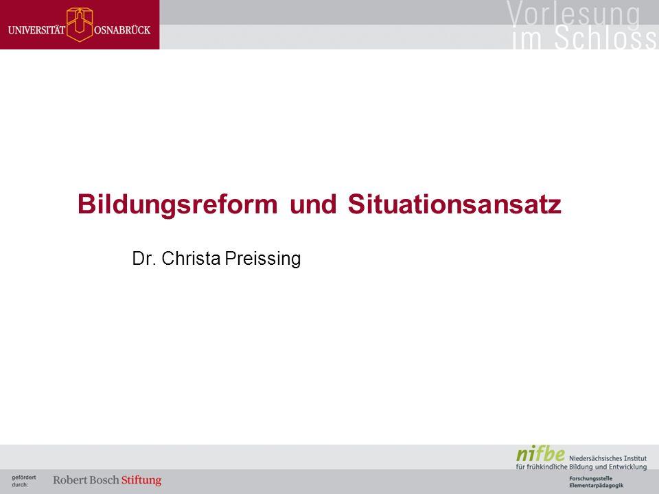 Bildungsreform und Situationsansatz Dr. Christa Preissing