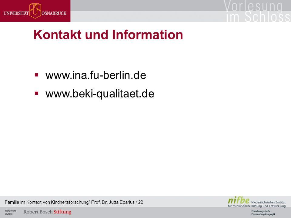 Familie im Kontext von Kindheitsforschung/ Prof. Dr. Jutta Ecarius / 22 Kontakt und Information  www.ina.fu-berlin.de  www.beki-qualitaet.de