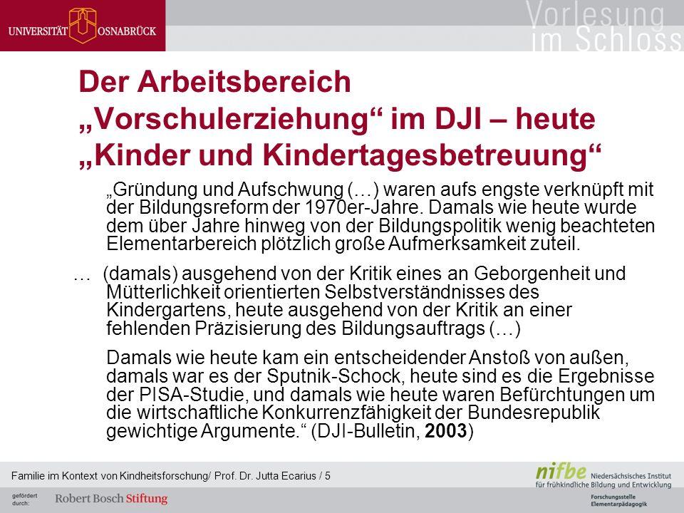 """Familie im Kontext von Kindheitsforschung/ Prof. Dr. Jutta Ecarius / 5 Der Arbeitsbereich """"Vorschulerziehung"""" im DJI – heute """"Kinder und Kindertagesbe"""